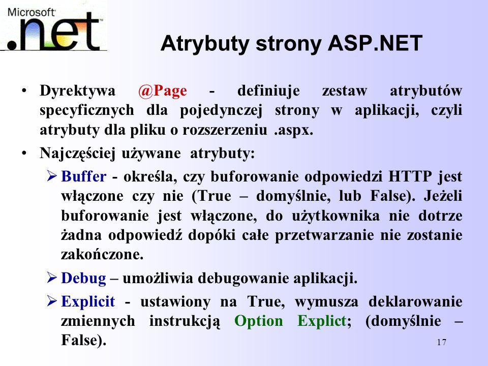 17 Atrybuty strony ASP.NET Dyrektywa @Page - definiuje zestaw atrybutów specyficznych dla pojedynczej strony w aplikacji, czyli atrybuty dla pliku o r