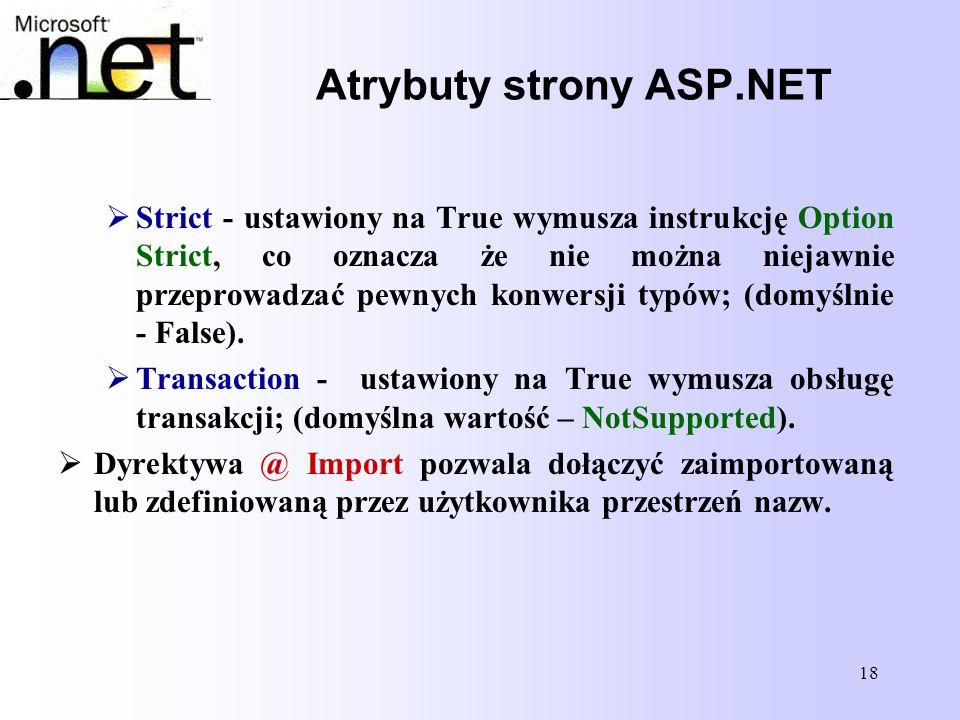 18 Atrybuty strony ASP.NET  Strict - ustawiony na True wymusza instrukcję Option Strict, co oznacza że nie można niejawnie przeprowadzać pewnych konw