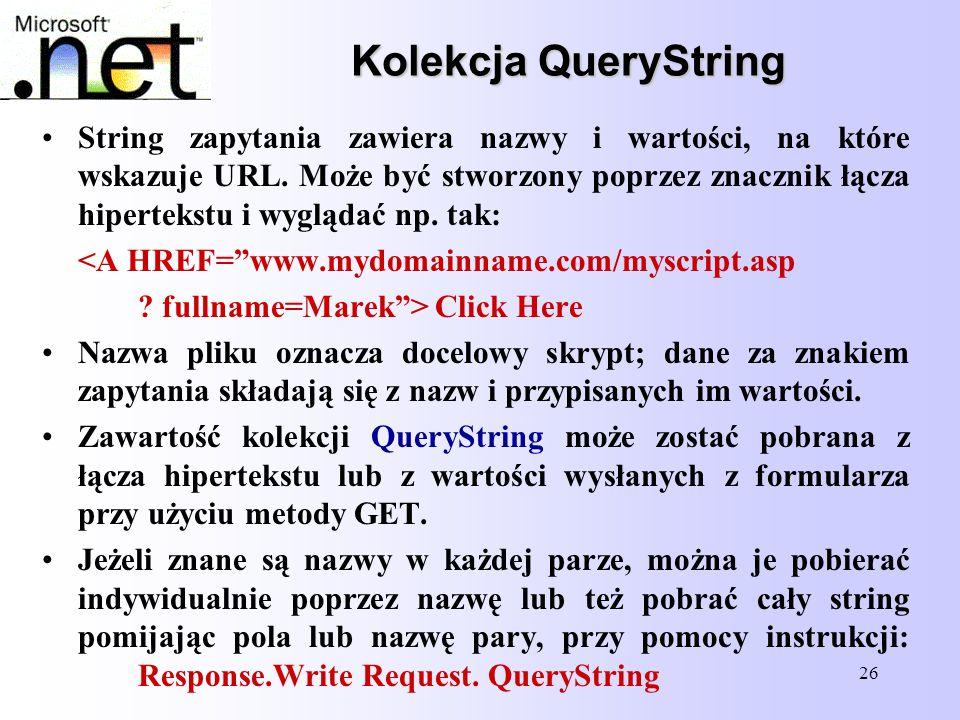 26 Kolekcja QueryString String zapytania zawiera nazwy i wartości, na które wskazuje URL. Może być stworzony poprzez znacznik łącza hipertekstu i wygl