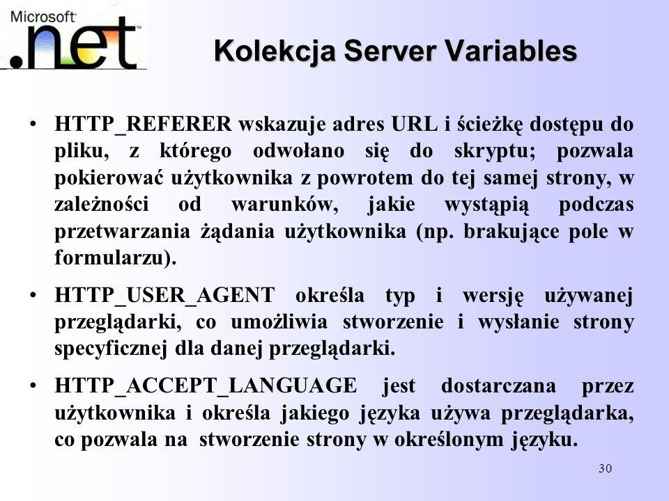 30 Kolekcja Server Variables HTTP_REFERER wskazuje adres URL i ścieżkę dostępu do pliku, z którego odwołano się do skryptu; pozwala pokierować użytkow
