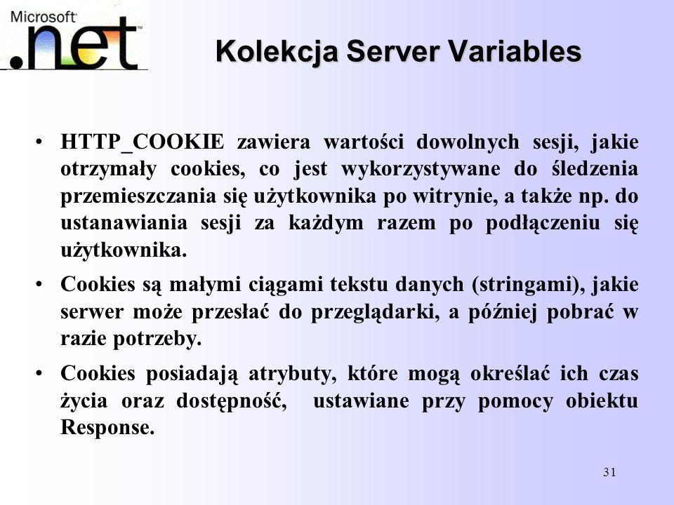 31 Kolekcja Server Variables HTTP_COOKIE zawiera wartości dowolnych sesji, jakie otrzymały cookies, co jest wykorzystywane do śledzenia przemieszczani