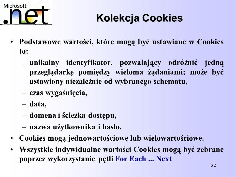 32 Kolekcja Cookies Podstawowe wartości, które mogą być ustawiane w Cookies to: –unikalny identyfikator, pozwalający odróżnić jedną przeglądarkę pomię