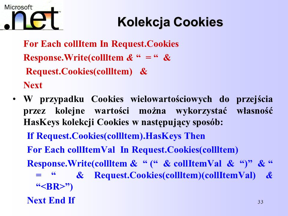 "33 Kolekcja Cookies For Each collItem In Request.Cookies Response.Write(collltem & "" = "" & Request.Cookies(collltem) & Next W przypadku Cookies wielow"