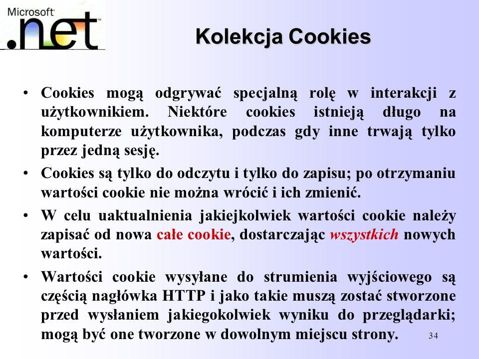 34 Kolekcja Cookies Cookies mogą odgrywać specjalną rolę w interakcji z użytkownikiem. Niektóre cookies istnieją długo na komputerze użytkownika, podc