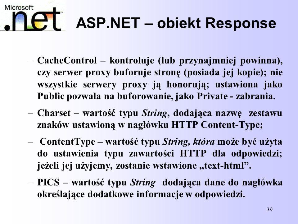 39 ASP.NET – obiekt Response –CacheControl – kontroluje (lub przynajmniej powinna), czy serwer proxy buforuje stronę (posiada jej kopie); nie wszystki