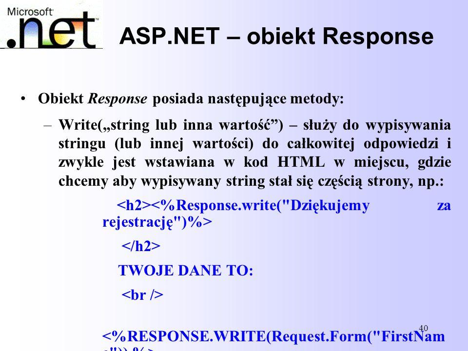 """40 ASP.NET – obiekt Response Obiekt Response posiada następujące metody: –Write(""""string lub inna wartość"""") – służy do wypisywania stringu (lub innej w"""