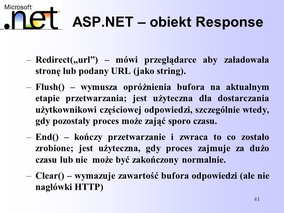 """41 ASP.NET – obiekt Response –Redirect(""""url"""") – mówi przeglądarce aby załadowała stronę lub podany URL (jako string). –Flush() – wymusza opróżnienia b"""