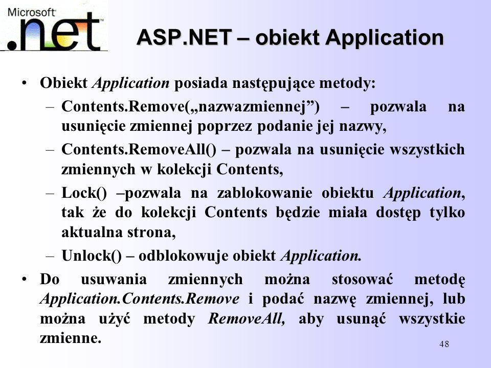 """48 ASP.NET – obiekt Application Obiekt Application posiada następujące metody: –Contents.Remove(""""nazwazmiennej"""") – pozwala na usunięcie zmiennej poprz"""