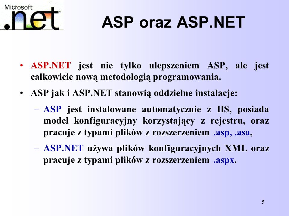 5 ASP oraz ASP.NET ASP.NET jest nie tylko ulepszeniem ASP, ale jest całkowicie nową metodologią programowania. ASP jak i ASP.NET stanowią oddzielne in