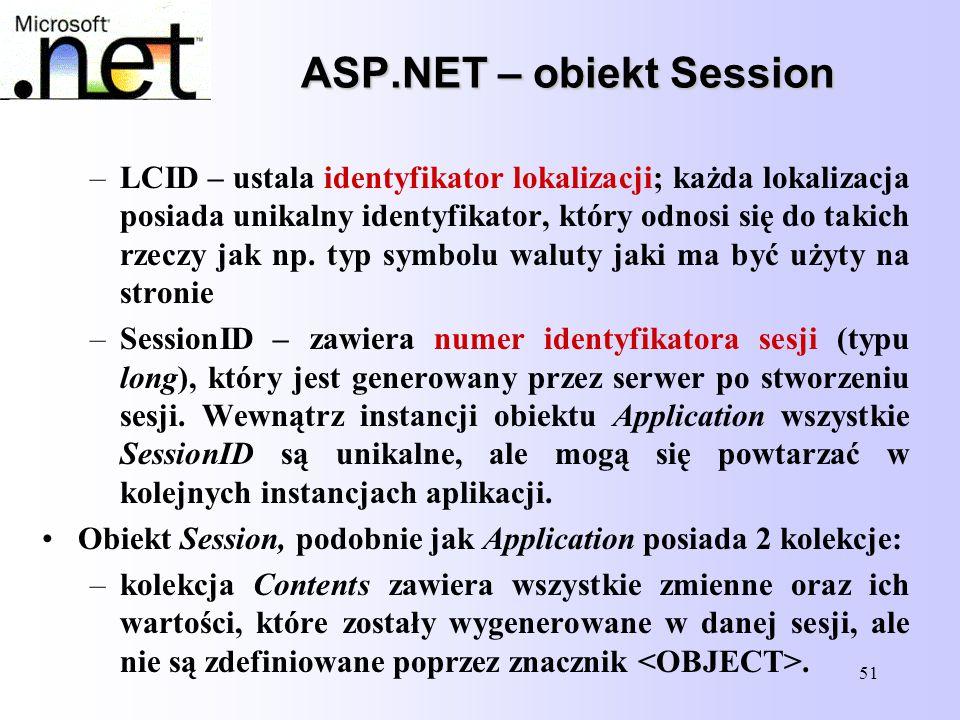 51 ASP.NET – obiekt Session –LCID – ustala identyfikator lokalizacji; każda lokalizacja posiada unikalny identyfikator, który odnosi się do takich rze