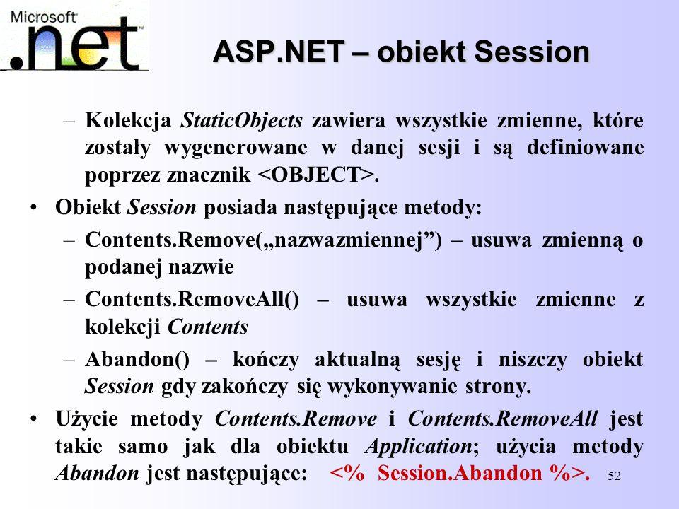 52 ASP.NET – obiekt Session –Kolekcja StaticObjects zawiera wszystkie zmienne, które zostały wygenerowane w danej sesji i są definiowane poprzez znacz