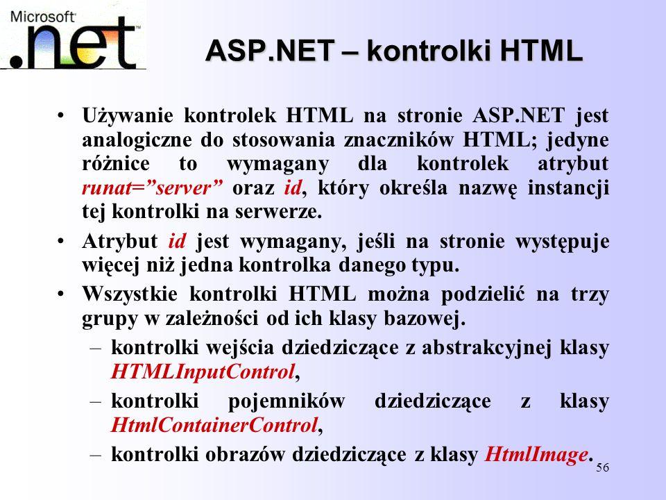 56 ASP.NET – kontrolki HTML Używanie kontrolek HTML na stronie ASP.NET jest analogiczne do stosowania znaczników HTML; jedyne różnice to wymagany dla