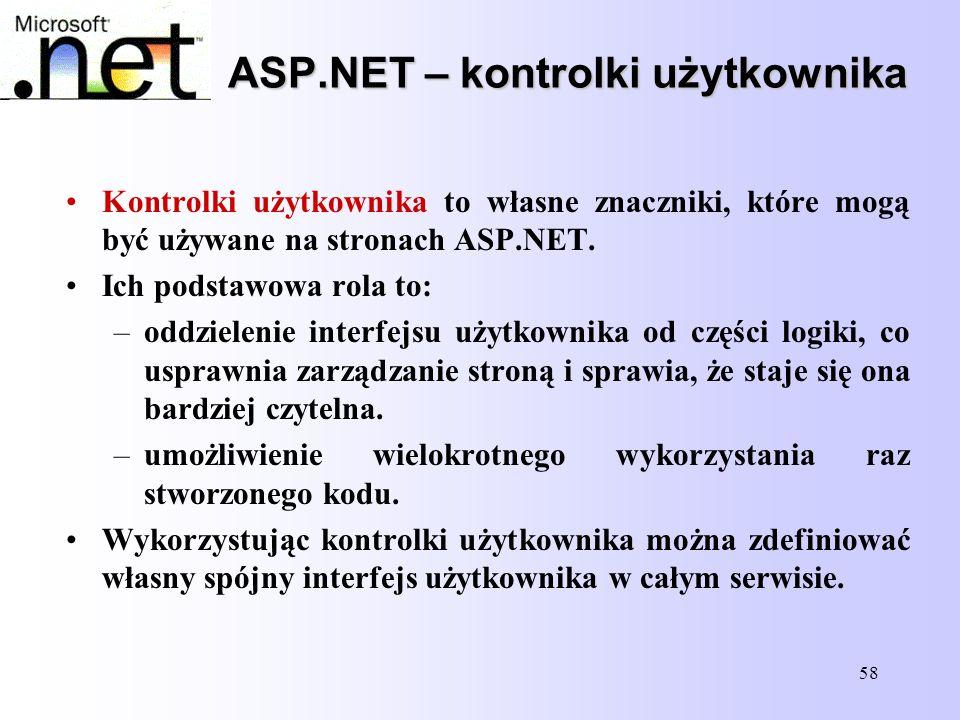 58 ASP.NET – kontrolki użytkownika Kontrolki użytkownika to własne znaczniki, które mogą być używane na stronach ASP.NET. Ich podstawowa rola to: –odd