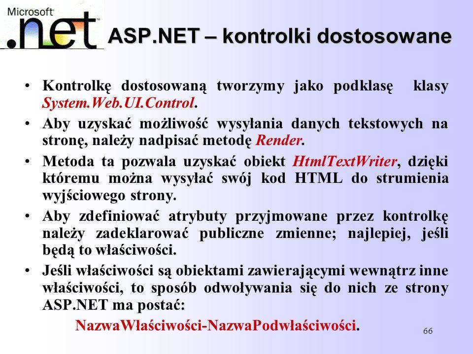 66 ASP.NET – kontrolki dostosowane Kontrolkę dostosowaną tworzymy jako podklasę klasy System.Web.UI.Control. Aby uzyskać możliwość wysyłania danych te