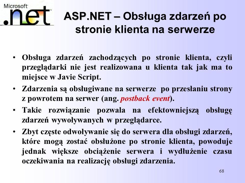 68 ASP.NET – ASP.NET – Obsługa zdarzeń po stronie klienta na serwerze Obsługa zdarzeń zachodzących po stronie klienta, czyli przeglądarki nie jest rea