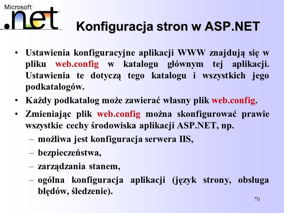 70 Konfiguracja stron w ASP.NET Ustawienia konfiguracyjne aplikacji WWW znajdują się w pliku web.config w katalogu głównym tej aplikacji. Ustawienia t