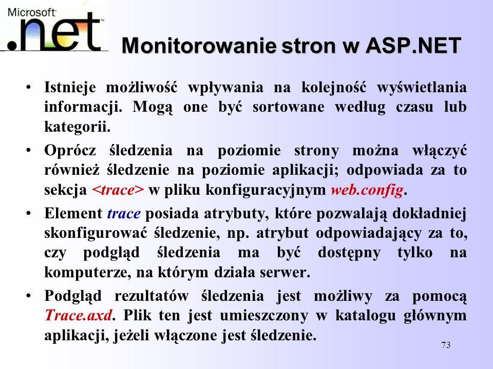 73 Monitorowanie stron w ASP.NET Istnieje możliwość wpływania na kolejność wyświetlania informacji. Mogą one być sortowane według czasu lub kategorii.
