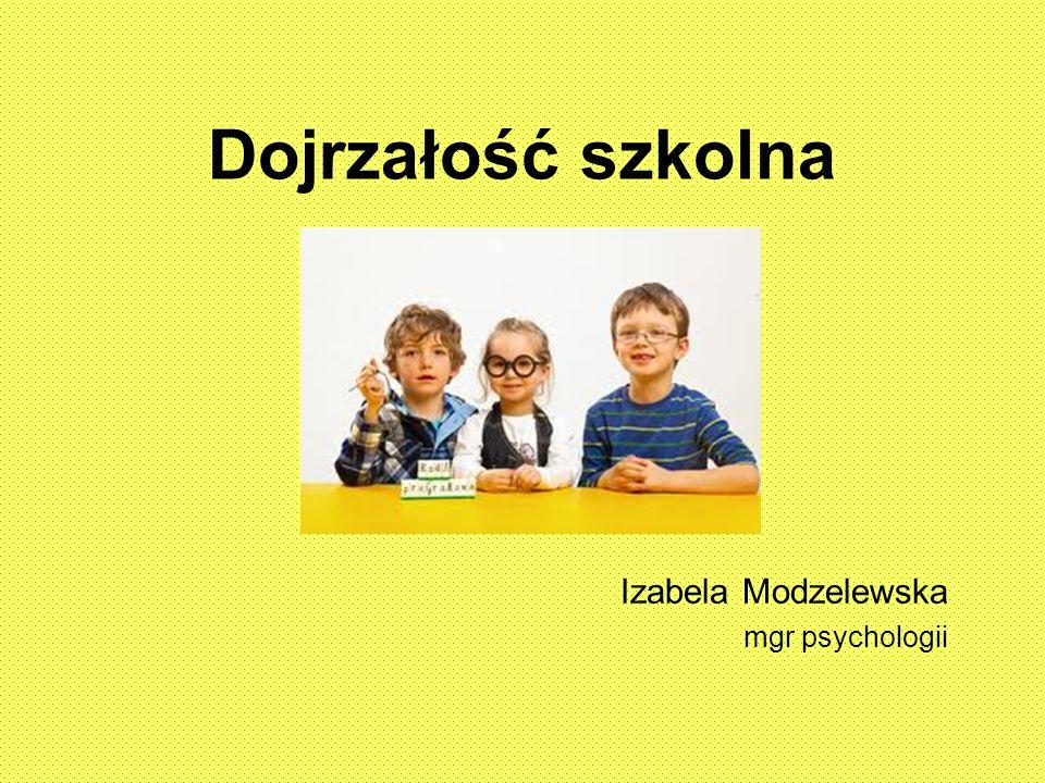 Dojrzałość szkolna To taki poziom rozwoju fizycznego, psychicznego i społecznego dziecka, który czyni je wrażliwym i podatnym na systematyczną naukę w klasie I szkoły podstawowej.
