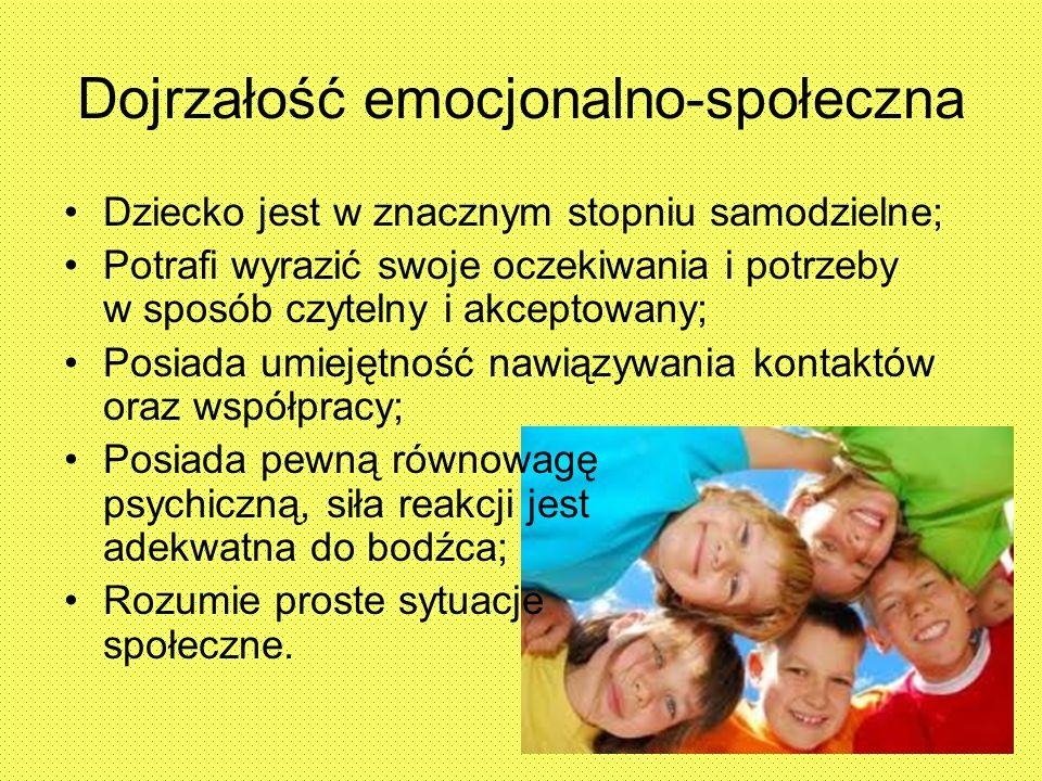 Dojrzałość emocjonalno-społeczna Dziecko jest w znacznym stopniu samodzielne; Potrafi wyrazić swoje oczekiwania i potrzeby w sposób czytelny i akcepto