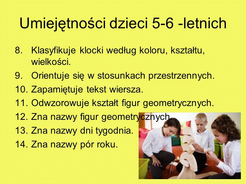 Umiejętności dzieci 5-6 -letnich 8.Klasyfikuje klocki według koloru, kształtu, wielkości. 9.Orientuje się w stosunkach przestrzennych. 10.Zapamiętuje