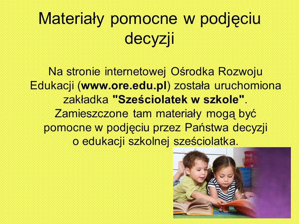 Materiały pomocne w podjęciu decyzji Na stronie internetowej Ośrodka Rozwoju Edukacji (www.ore.edu.pl) została uruchomiona zakładka