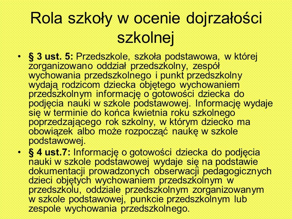 Rola szkoły w ocenie dojrzałości szkolnej § 3 ust. 5: Przedszkole, szkoła podstawowa, w której zorganizowano oddział przedszkolny, zespół wychowania p