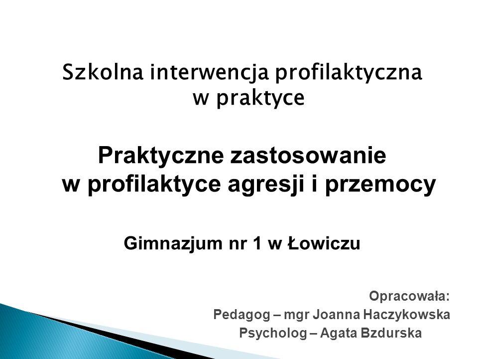 Szkolna interwencja profilaktyczna w praktyce Praktyczne zastosowanie w profilaktyce agresji i przemocy Gimnazjum nr 1 w Łowiczu Opracowała: Pedagog –