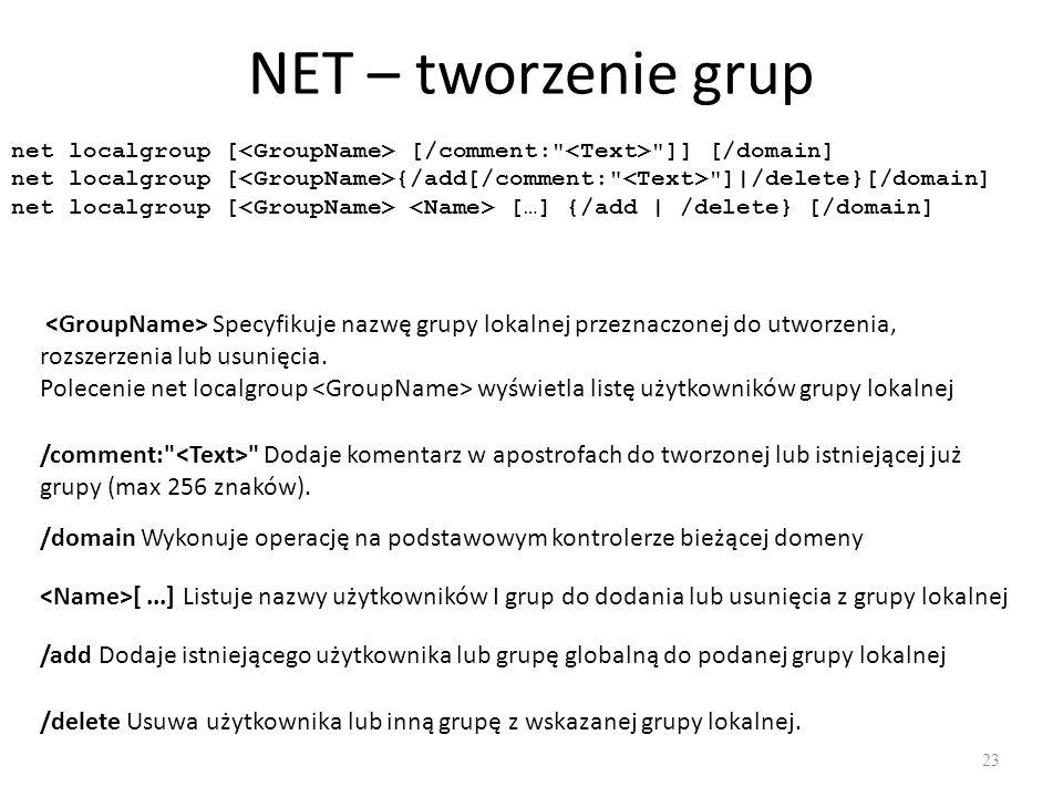 NET - przykłady 24 NET USER Nowy Cyk4^g3B /ADD /FULLNAME: Jan Kowalski utworzenie aktywnego konta użytkownika Nowy, z hasłem Cyk4^g3B i pełną nazwą.