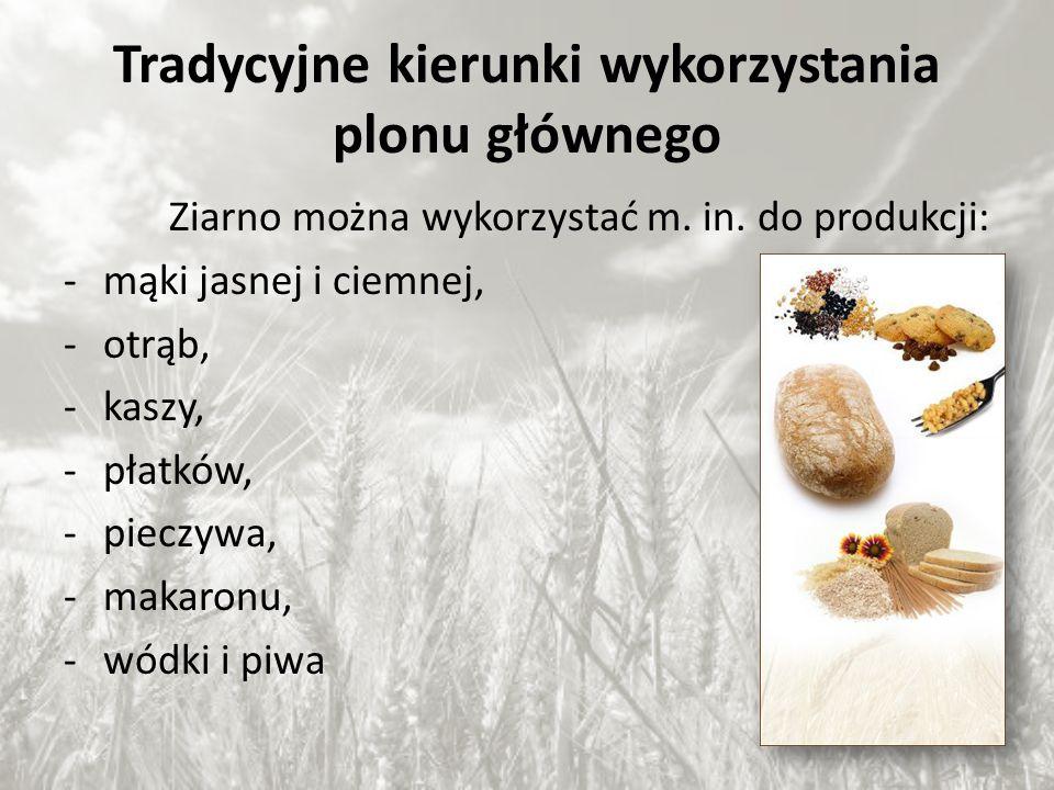 Tradycyjne kierunki wykorzystania plonu głównego Ziarno można wykorzystać m. in. do produkcji: -mąki jasnej i ciemnej, -otrąb, -kaszy, -płatków, -piec
