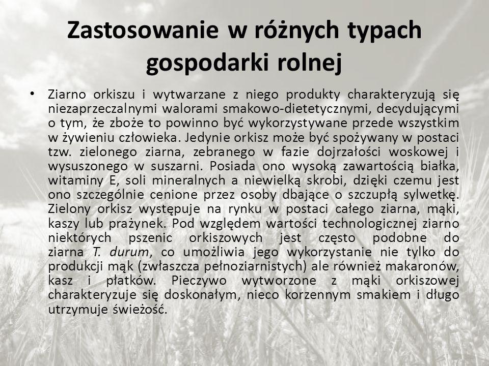 Zastosowanie w różnych typach gospodarki rolnej Ziarno orkiszu i wytwarzane z niego produkty charakteryzują się niezaprzeczalnymi walorami smakowo-die