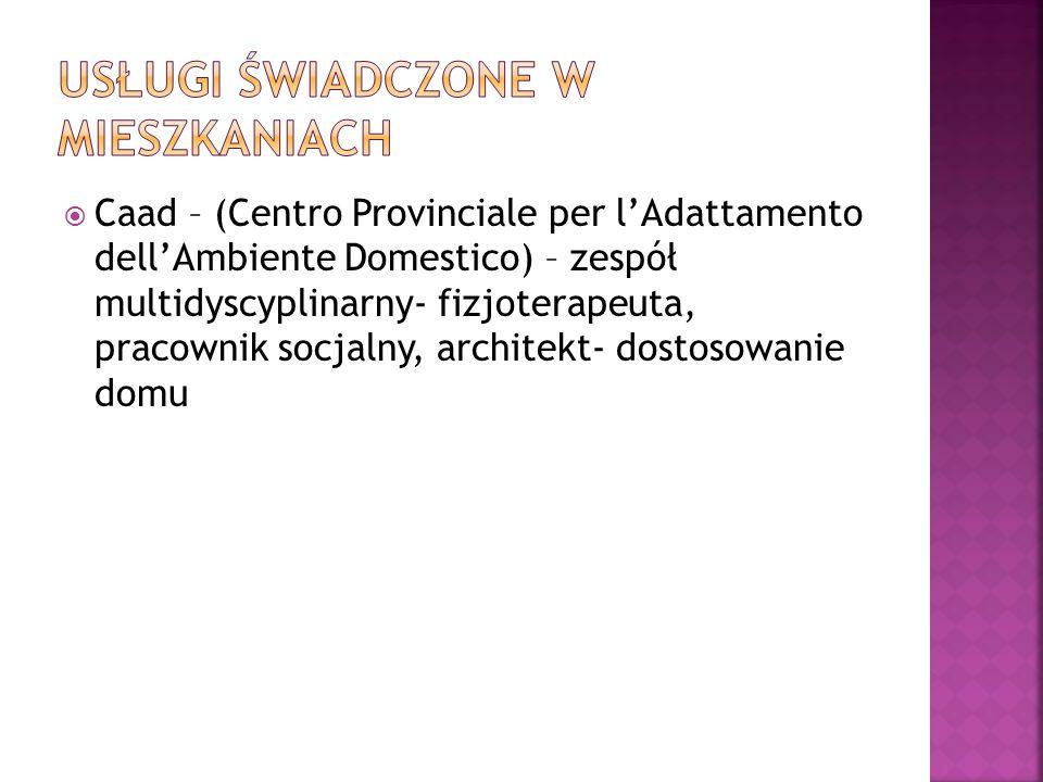  Caad – (Centro Provinciale per l'Adattamento dell'Ambiente Domestico) – zespół multidyscyplinarny- fizjoterapeuta, pracownik socjalny, architekt- do