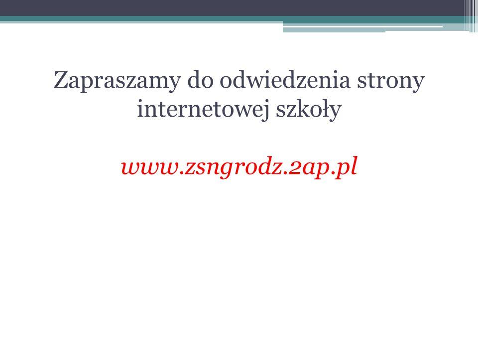 Zapraszamy do odwiedzenia strony internetowej szkoły www.zsngrodz.2ap.pl