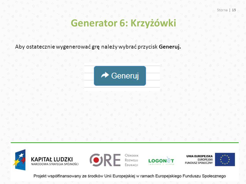 Storna | 15 Generator 6: Krzyżówki Aby ostatecznie wygenerować grę należy wybrać przycisk Generuj.