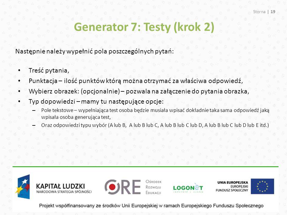 Storna | 19 Generator 7: Testy (krok 2) Następnie należy wypełnić pola poszczególnych pytań: Treść pytania, Punktacja – ilość punktów którą można otrz