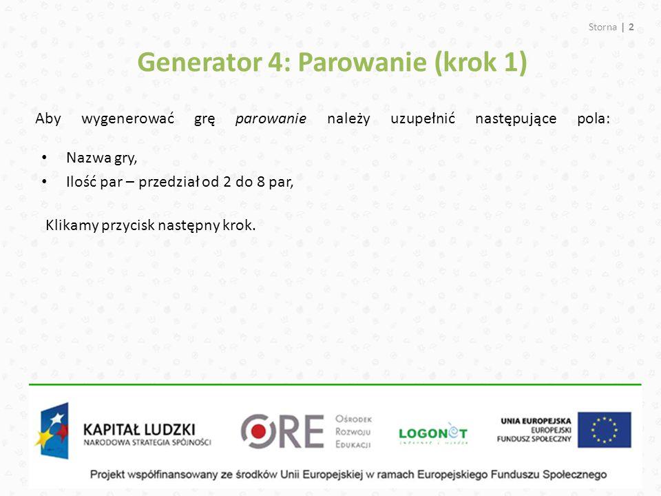 Storna | 2 Aby wygenerować grę parowanie należy uzupełnić następujące pola: Generator 4: Parowanie (krok 1) Nazwa gry, Ilość par – przedział od 2 do 8