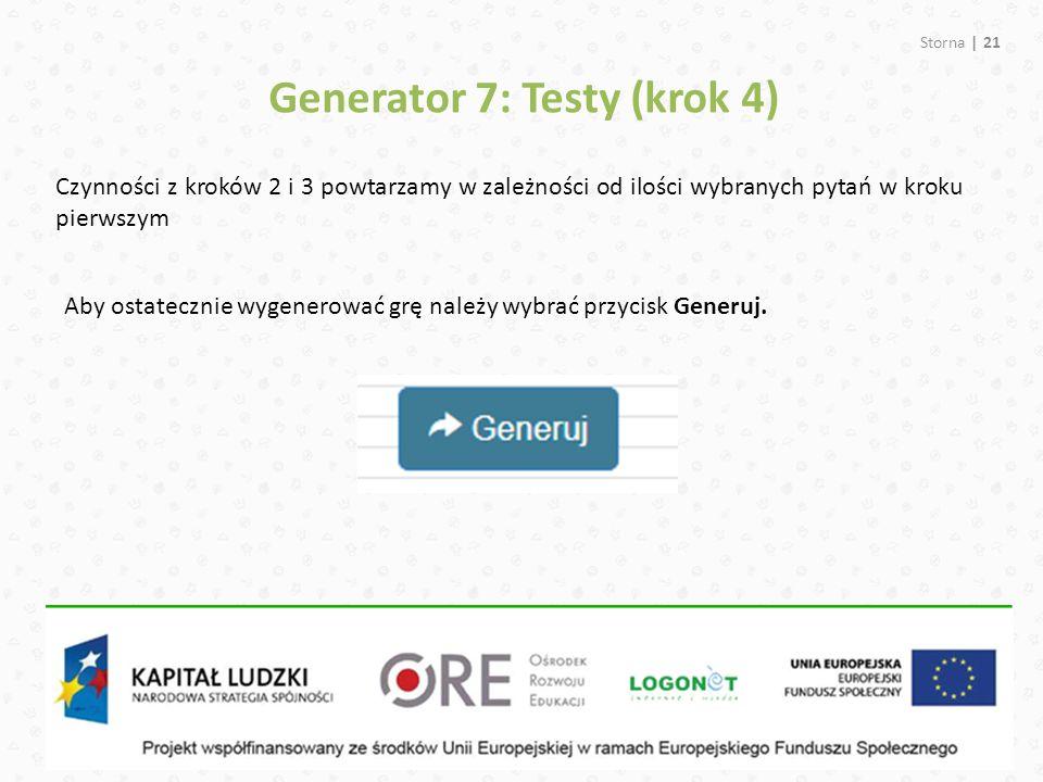 Storna | 21 Generator 7: Testy (krok 4) Czynności z kroków 2 i 3 powtarzamy w zależności od ilości wybranych pytań w kroku pierwszym Aby ostatecznie w