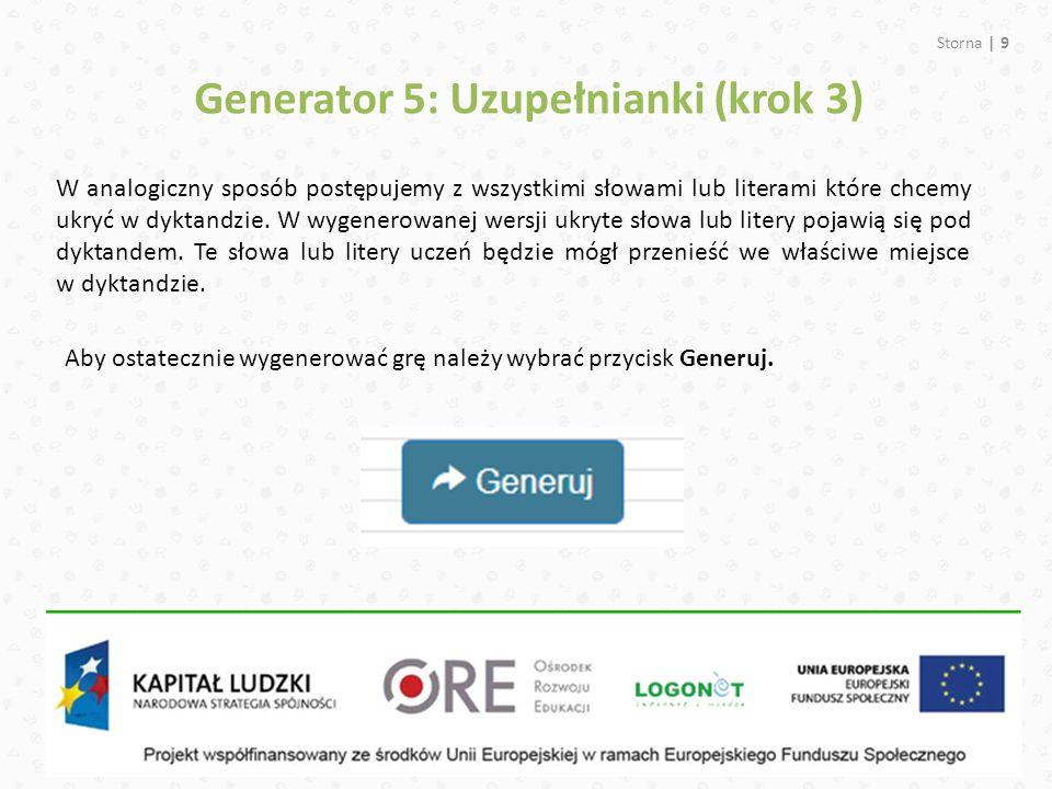 Storna | 9 Generator 5: Uzupełnianki (krok 3) W analogiczny sposób postępujemy z wszystkimi słowami lub literami które chcemy ukryć w dyktandzie. W wy
