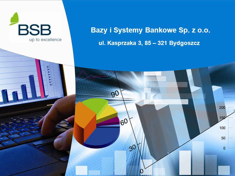 1 Bazy i Systemy Bankowe Sp. z o.o. ul. Kasprzaka 3, 85 – 321 Bydgoszcz