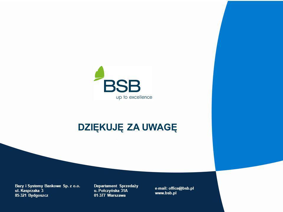 24 Bazy i Systemy Bankowe Sp. z o.o. ul. Kasprzaka 3 85-321 Bydgoszcz e-mail: office@bsb.pl www.bsb.pl Departament Sprzedaży u. Połczyńska 31A 01-377