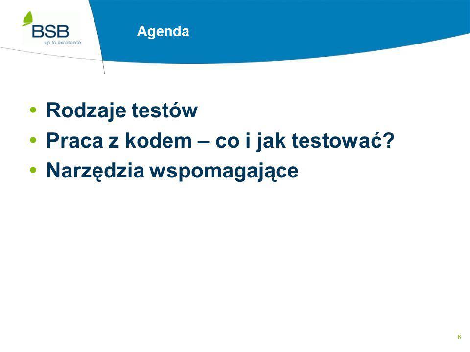 6 Agenda  Rodzaje testów  Praca z kodem – co i jak testować?  Narzędzia wspomagające