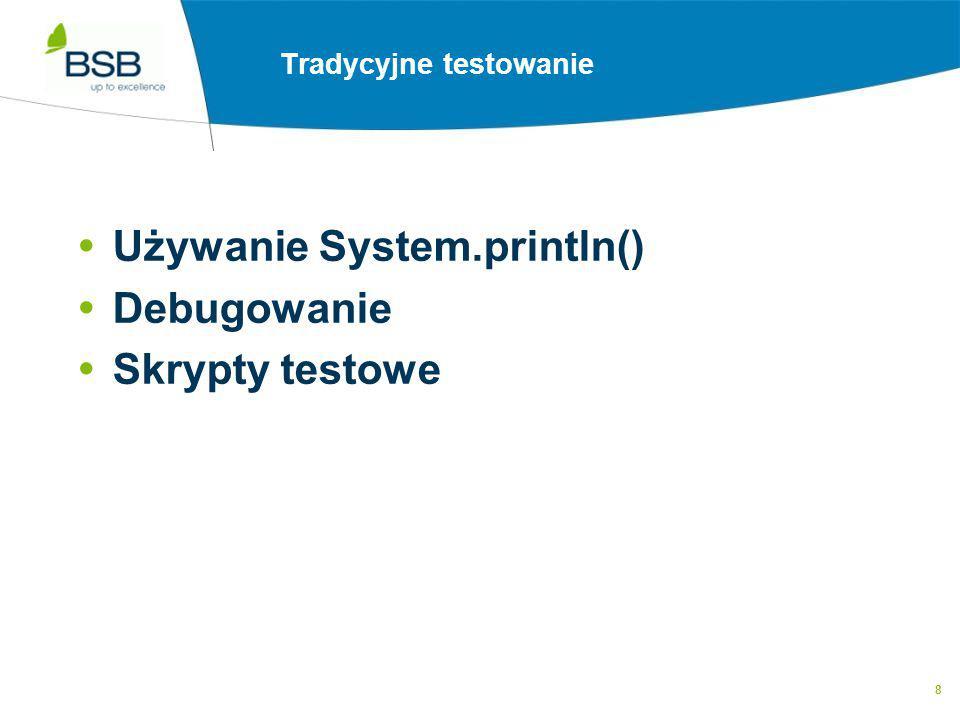 8 Tradycyjne testowanie  Używanie System.println()  Debugowanie  Skrypty testowe