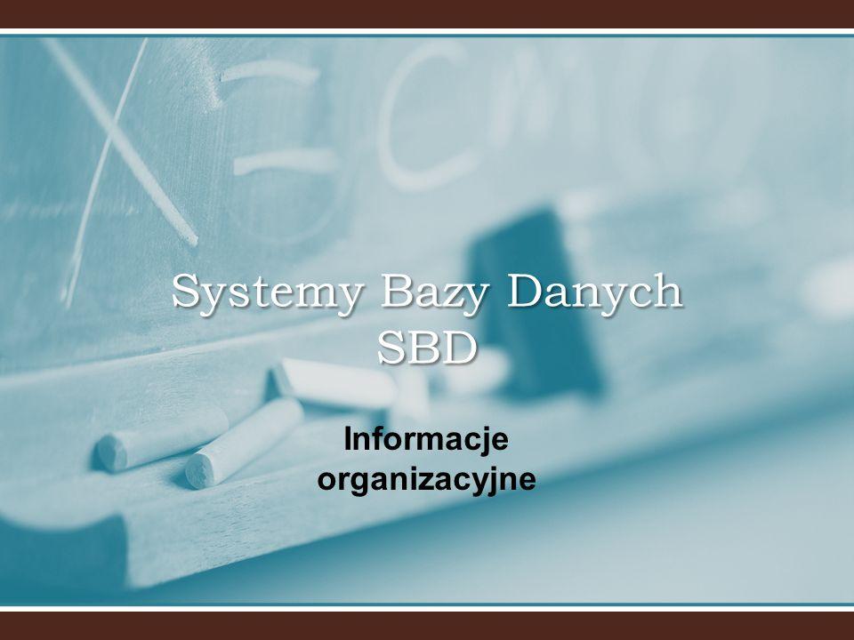 Systemy Bazy Danych SBD Informacje organizacyjne