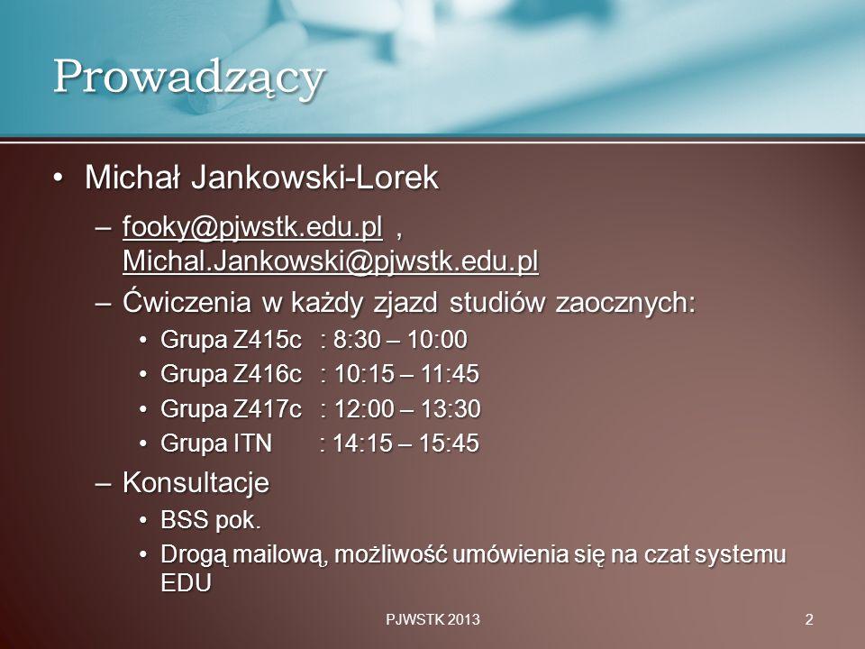 Michał Jankowski-LorekMichał Jankowski-Lorek –fooky@pjwstk.edu.pl, Michal.Jankowski@pjwstk.edu.pl –Ćwiczenia w każdy zjazd studiów zaocznych: Grupa Z4