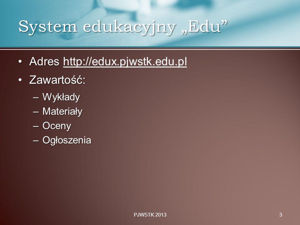 """AdresAdres http://edux.pjwstk.edu.pl Zawartość:Zawartość: –Wykłady –Materiały –Oceny –Ogłoszenia PJWSTK 20133 System edukacyjny """"Edu"""""""