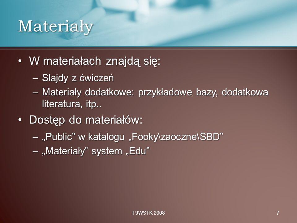 W materiałach znajdą się:W materiałach znajdą się: –Slajdy z ćwiczeń –Materiały dodatkowe: przykładowe bazy, dodatkowa literatura, itp.. Dostęp do mat