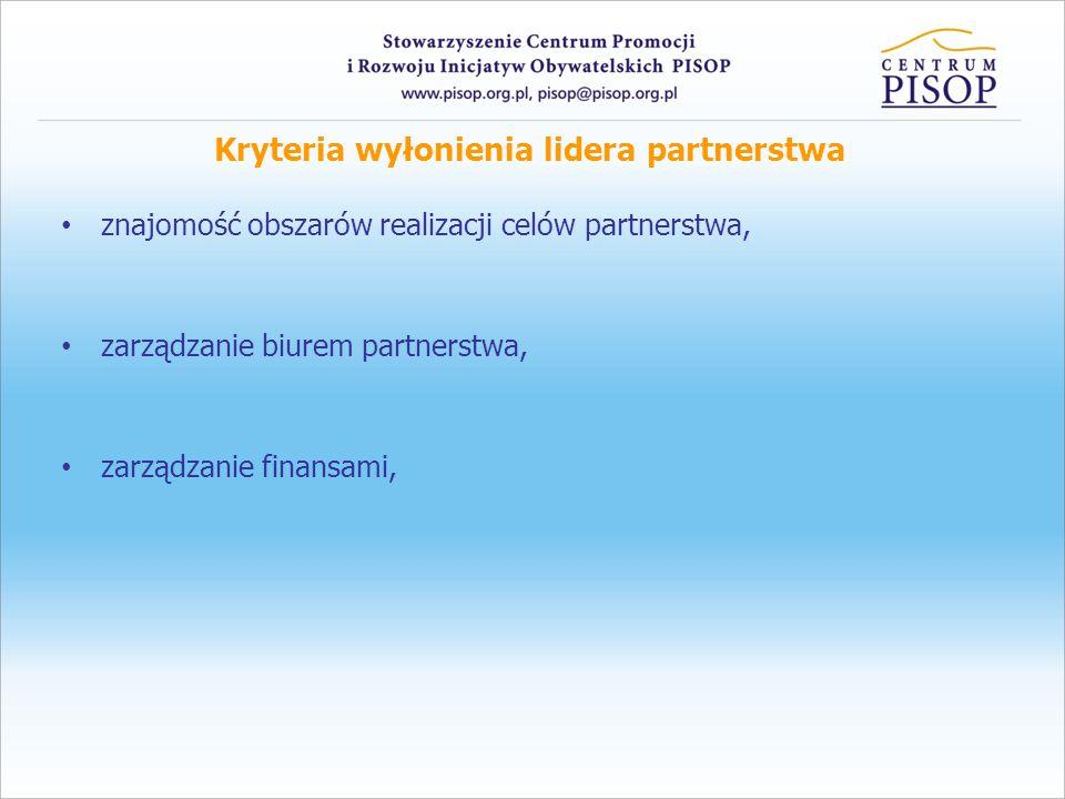Kryteria wyłonienia lidera partnerstwa znajomość obszarów realizacji celów partnerstwa, zarządzanie biurem partnerstwa, zarządzanie finansami,