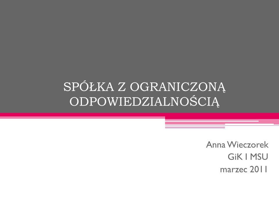 SPÓŁKA Z OGRANICZONĄ ODPOWIEDZIALNOŚCIĄ Anna Wieczorek GiK I MSU marzec 2011