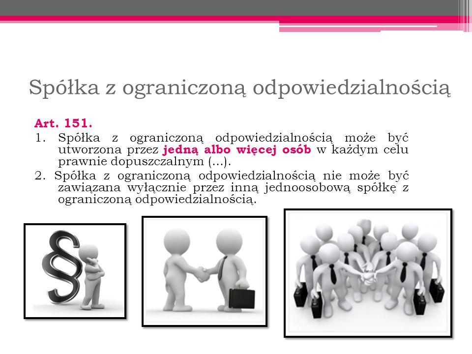 Spółka z ograniczoną odpowiedzialnością Art. 151. 1. Spółka z ograniczoną odpowiedzialnością może być utworzona przez jedną albo więcej osób w każdym