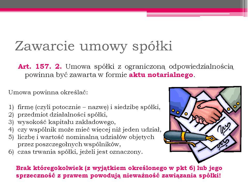 Zawarcie umowy spółki Art. 157. 2. Umowa spółki z ograniczoną odpowiedzialnością powinna być zawarta w formie aktu notarialnego. Umowa powinna określa