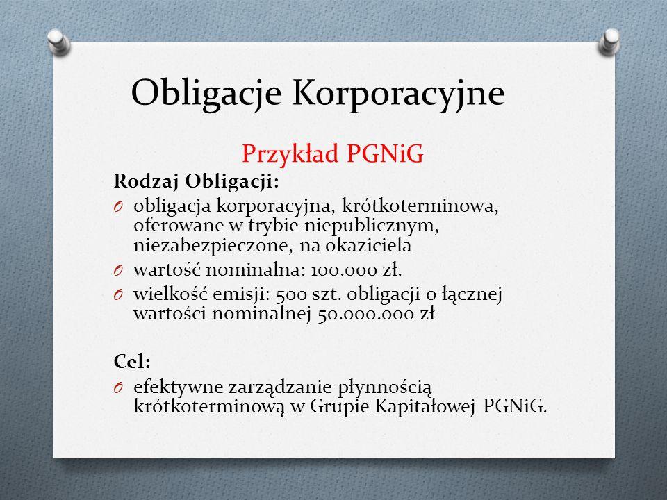 Obligacje Korporacyjne Przykład PGNiG Rodzaj Obligacji: O obligacja korporacyjna, krótkoterminowa, oferowane w trybie niepublicznym, niezabezpieczone, na okaziciela O wartość nominalna: 100.000 zł.
